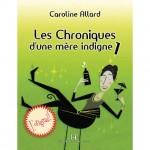 Les chroniques une mere indigue-Caroline Allard